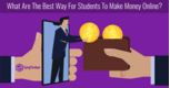 What Are The Best Way For Students To Make Money Online?