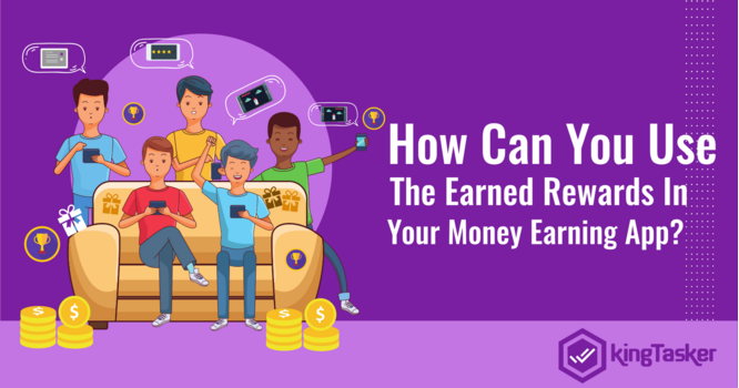 How Can You Use The Earned Rewards In Your Money Earning App?