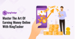 Master The Art Of Earning Money Online With KingTasker